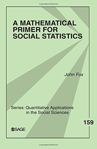 A Mathematical Primer for Social Statistics (Quantitative Applications in the Social Sciences)