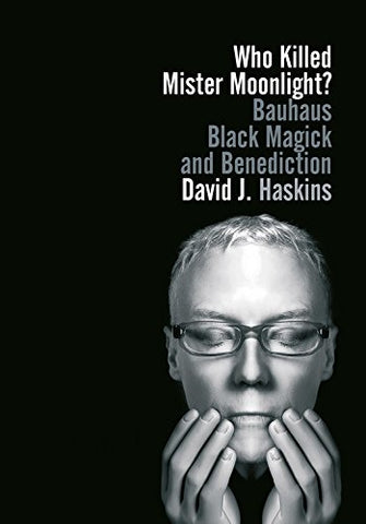 Who Killed Mister Moonlight?: Bauhaus, Black Magick, and Benediction