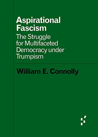 Aspirational Fascism: The Struggle for Multifaceted Democracy under Trumpism (Forerunners: Ideas First)