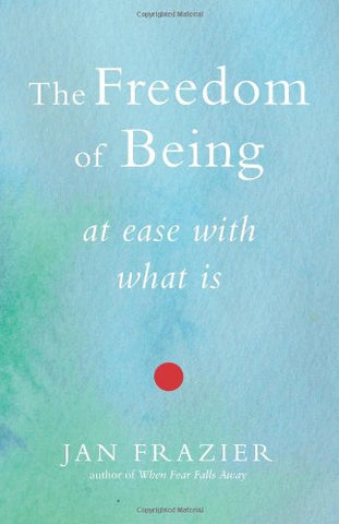 Freedom Of Being: At Ease with What Is