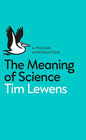 The Meaning of Science (Pelican Introduction)