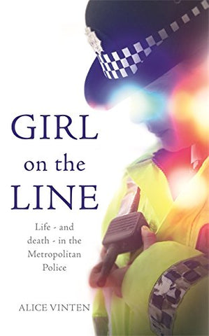 Girl on the Line: Life  and Death  in the Metropolitan Police