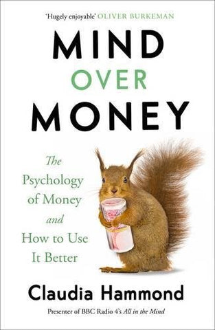 Mind Over Money: The Psychology of Money and How To Use It Better