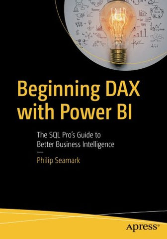 Beginning DAX with Power BI: The SQL Pro's Guide to Better Business Intelligence