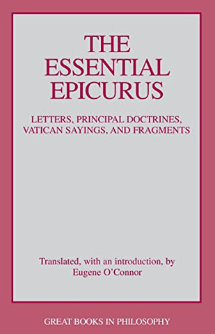 Essential Epicurus: Letters, Principal Doctrines, Vatican Sayings and Fragments (Great Books in Philosophy)