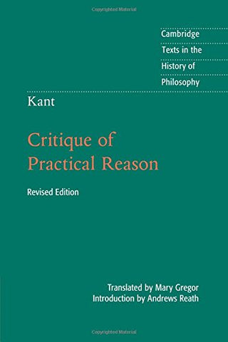 Kant: Critique of Practical Reason (Cambridge Texts in the History of Philosophy)