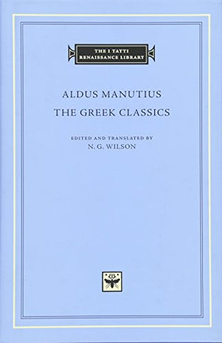 The Greek Classics (I Tatti Renaissance Library) (The I Tatti Renaissance Library)