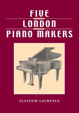 Five London Piano Makers: Brinsmead, Challen, Collard, Danemann, Welmar