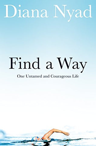 Find a Way: One Untamed and Courageous Life