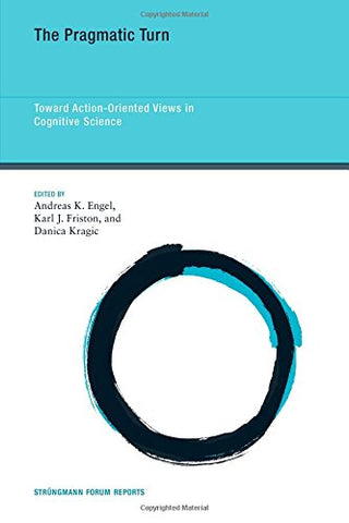 The Pragmatic Turn: Toward Action-Oriented Views in Cognitive Science (Strungmann Forum Reports)