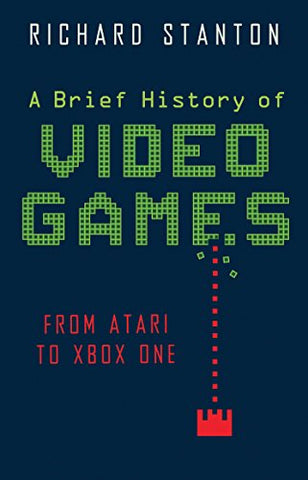 A Brief History Of Video Games: From Atari to Virtual Reality (Brief Histories)