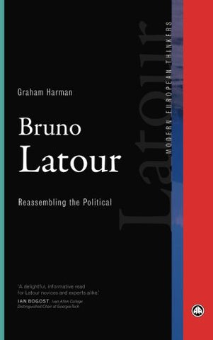 Bruno Latour: Reassembling the Political (Modern European Thinkers)