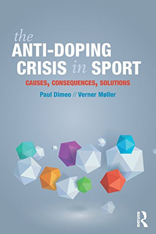 The Anti-Doping Crisis in Sport: Causes, Consequences, Solutions