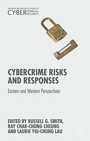 Cybercrime Risks and Responses: Eastern and Western Perspectives (Palgrave Studies in Cybercrime and Cybersecurity)