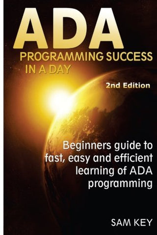 ADA Programming Success In A Day: Beginners guide to fast, easy and efficient learning of ADA programming