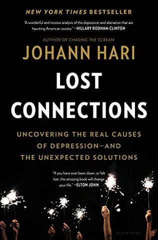 The Lost Connections: Uncovering the Real Causes of Depression - And the Unexpected Solutions