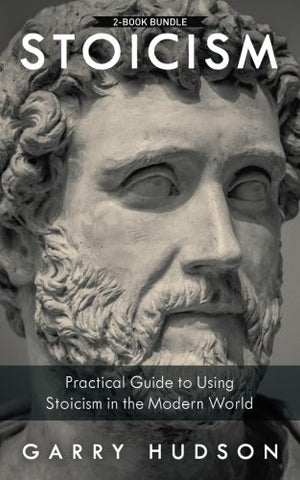 Stoicism: 2 in 1: A Practical Guide to Using Stoicism in the Modern World
