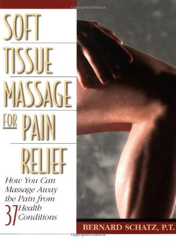 Soft Tissue Massage for Pain Relief: How You Can Massage Away the Pain from 37 Health Conditions