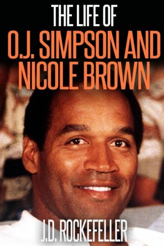 The Life of O.J. Simpson and Nicole Brown (J.D. Rockefeller's Book Club)