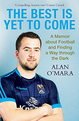 The Best is Yet to Come: A Memoir about Football and Finding a Way Through the Dark