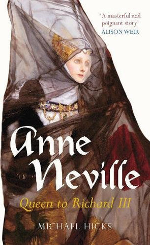 Anne Neville: Queen To Richard Iii (England's Forgotten Queens)