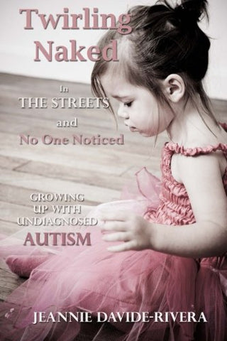 Twirling Naked in the Streets and No One Noticed: Growing Up With Undiagnosed Autism
