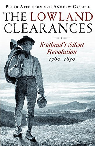 The Lowland Clearances: Scotland's Silent Revolution 1760 - 1830