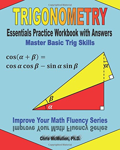 Trigonometry Essentials Practice Workbook with Answers:  Master Basic Trig Skills: Improve Your Math Fluency Series: Volume 16