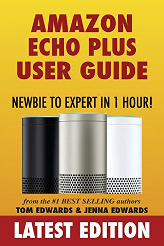 Amazon Echo Plus User Guide Newbie to Expert in 1 Hour! (Echo & Alexa)