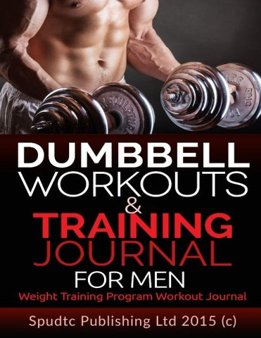 Dumbbell Workouts and Training Journal for Men: Weight Training Program Workout Journal