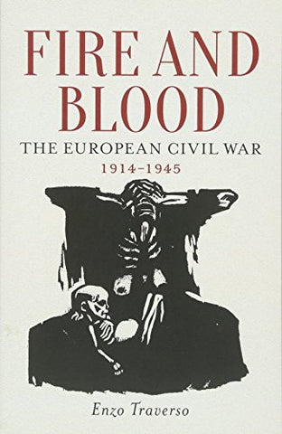 Fire and Blood: The European Civil War, 1914-1945