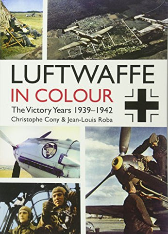 The Luftwaffe in Colour: The Victory Years, 19391942