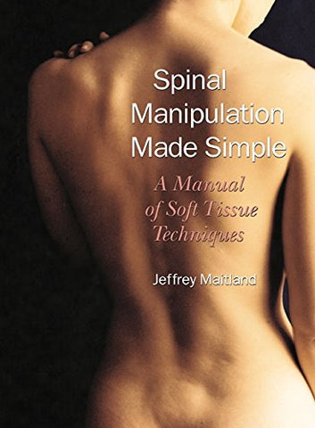 Spinal Manipulation Simple: A Manual of Soft Tissue Techniques