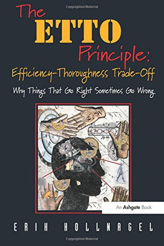 The ETTO Principle: Efficiency-Thoroughness Trade-Off