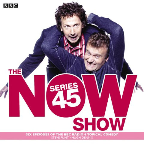 The Now Show: Series 45: Six episodes of the BBC Radio 4 topical comedy
