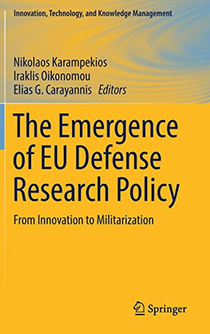 The Emergence of EU Defense Research Policy: From Innovation to Militarization (Innovation, Technology, and Knowledge Management)