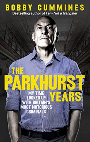The Parkhurst Years: My Time Locked Up with Britains Most Notorious Criminals