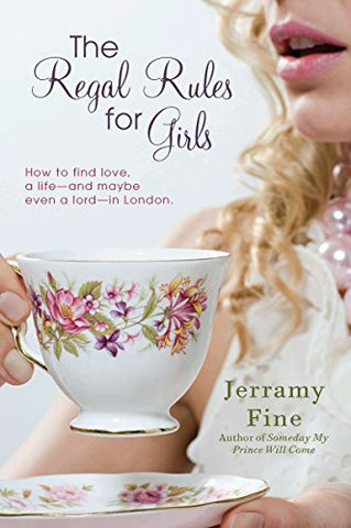 The Regal Rules for Girls: How to Find Love, a Life -And Maybe Even a Lord - In London