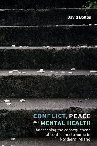 Conflict, Peace and Mental Health: Addressing the Consequences of Conflict and Trauma in Northern Ireland