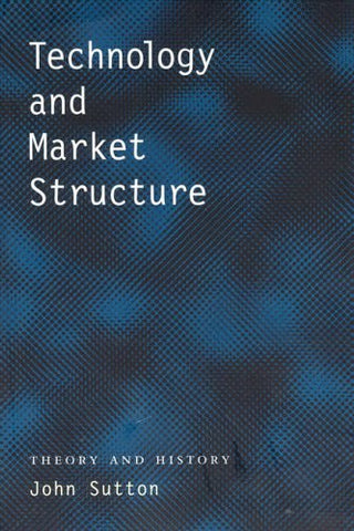 Technology and Market Structure: Theory and History