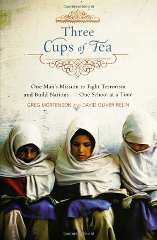 Three Cups of Tea: One Man's Mission to Fight Terrorism and Build Nations. One School at a Time