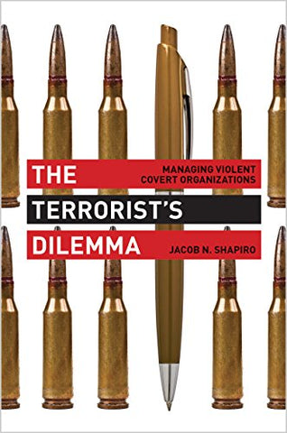 The Terrorist8217;s Dilemma: Managing Violent Covert Organizations