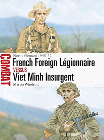 French Foreign Lgionnaire vs Viet Minh Insurgent: North Vietnam 194852 (Combat)