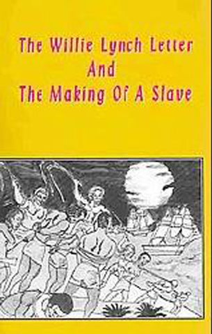 The Willie Lynch Letter & the Making of a Slave