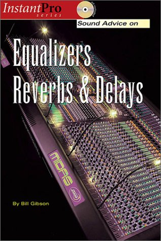 Sound Advice on: Equalizers, Reverbs and Delays. (InstantPro)
