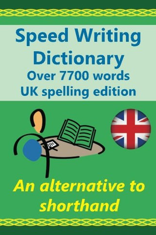 Speed Writing Dictionary UK spelling edition - over 5800 words an alternative to shorthand: Speedwriting dictionary from the Bakerwrite system, a ... common words in English. UK spelling edition.