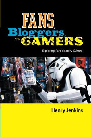 Fans, Bloggers, and Gamers: Exploring Participatory Culture: Essays on Participatory Culture