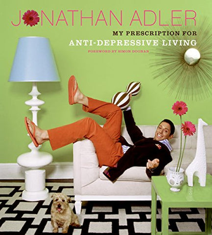 The Jonathan Adler Book: My Prescription For Anti-Depressive Living