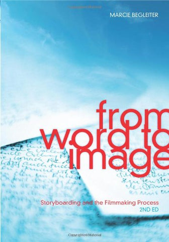 From Word to Image: 2nd Edition: Storyboarding and the Filmmaking Process
