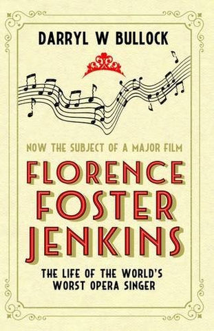 Florence Foster Jenkins: The Life of the World's Worst Opera Singer